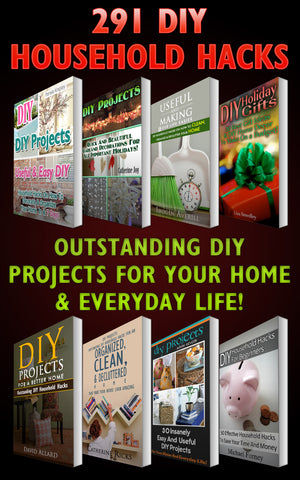 291 DIY Household Hacks. Outstanding DIY Projects For Your Home & Everyday Life - Ebooksy