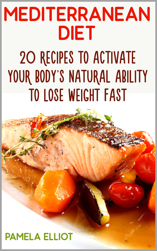 Mediterranean Diet:  20 Recipes to Activate Your Body's Natural Ability to Lose Weight Fast + 13 Bonus Recipes! - Ebooksy