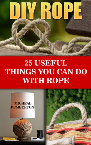 DIY Rope: 25 Useful Things You Can Do With Rope - buy ebooks at Ebooksy