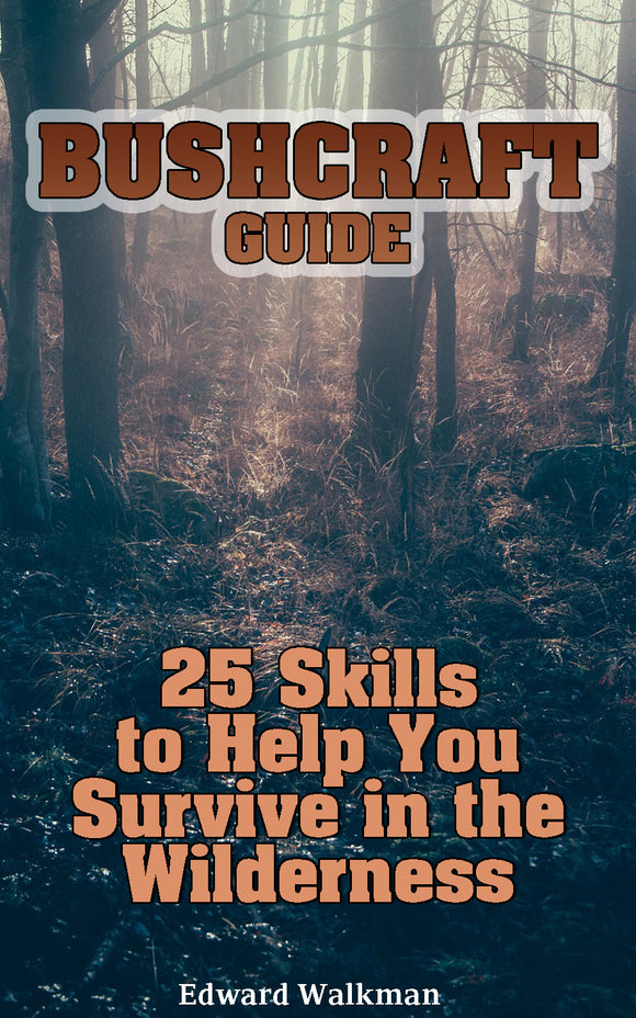 Bushcraft Basics 25 Outdoor Skills To Help You Survive In The Wild