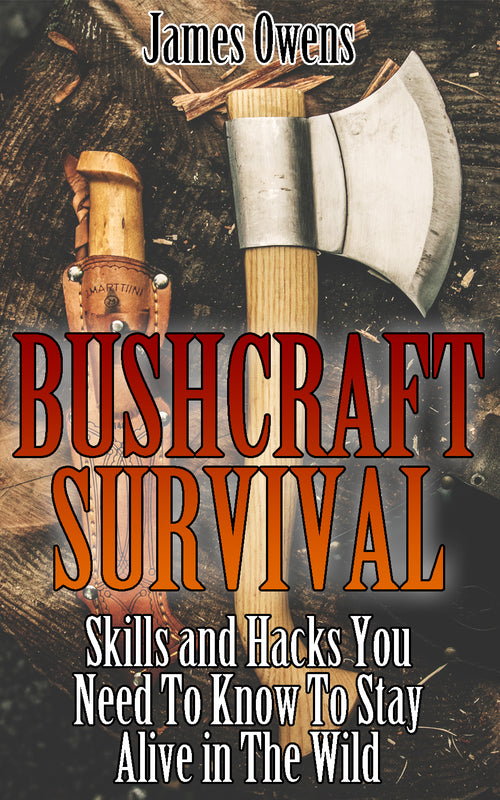 Bushcraft Survival:  Skills and Hacks You Need To Know To  Stay Alive in The Wild
