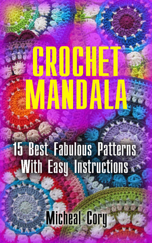 Crochet Mandala: 15 Best Fabulous Patterns With Easy Instructions - buy ebooks at Ebooksy