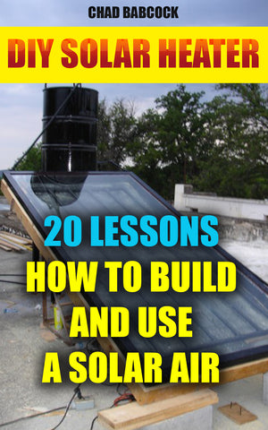 DIY Solar Heater:  20 Lessons How To Build and Use a Solar Air Heater - buy ebooks at Ebooksy