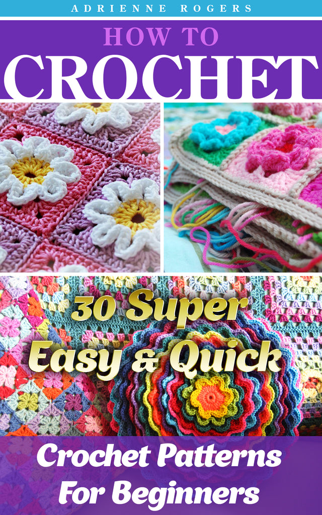 How To Crochet 30 Super Easy Quick Crochet Patterns For Beginners