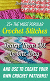 25+ The Most Popular Crochet Stitches: Learn Them All in One Day And Use to Create Your Own Crochet Patterns!