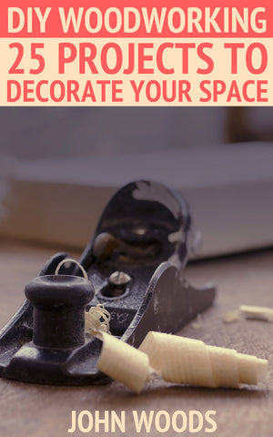 DIY Woodworking: 25 Projects To Decorate Your Space - best books on Ebooksy
