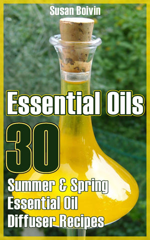 Essential Oils: 30 Summer & Spring Essential Oil Diffuser Recipes - Ebooksy