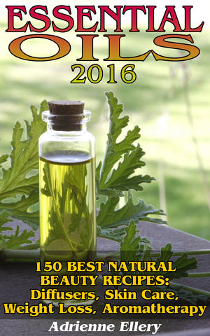 Essential Oils: 120+ Essential Oils Recipes For Diffusers, Aromatherapy, Natural Remedies For Skin And Hair Care - buy ebooks at Ebooksy
