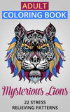 Adult Coloring Book: Mysterious Lions. 22 Stress Relieving Patterns