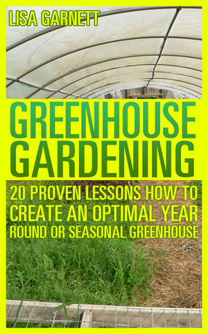 Greenhouse Gardening: 20 Proven Lessons How to create an optimal year round or seasonal greenhouse - buy ebooks at Ebooksy