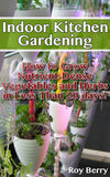 Indoor Kitchen Gardening: How to Grow Nutrient-Dense Vegetables and Herbs in Less Than 20 days - Ebooksy