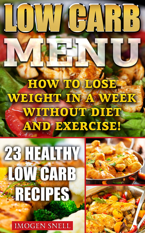 Low Carb Menu: How To Lose Weight In A Week Without Diet And Exercise! 23 Healthy Low Carb Recipes