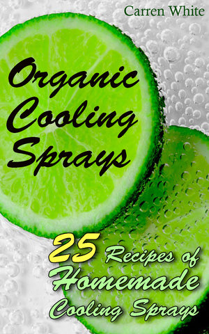 Homemade Cooling Sprays. 25 Organic Cooling Sprays Recipes - best books on Ebooksy