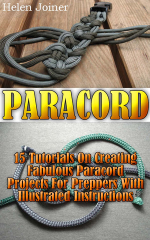 Paracord: 15 Tutorials On Creating Fabulous Paracord Projects For Preppers With Illustrated Instructions - buy ebooks at Ebooksy