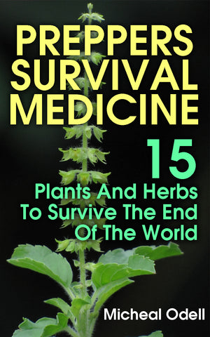 Prepper's Survival Medicine: 15 Plants and Herbs To Survive The End Of The World - buy ebooks at Ebooksy