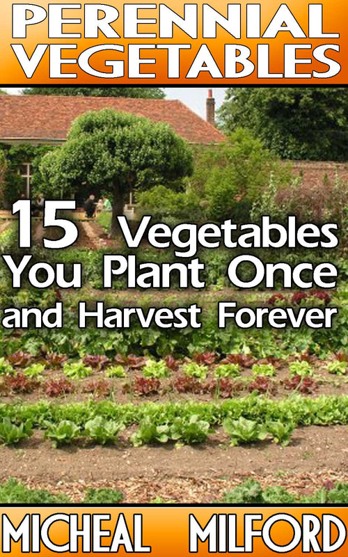 Perennial Vegetables: 15 Vegetables You Plant Once and Harvest Forever - buy ebooks at Ebooksy