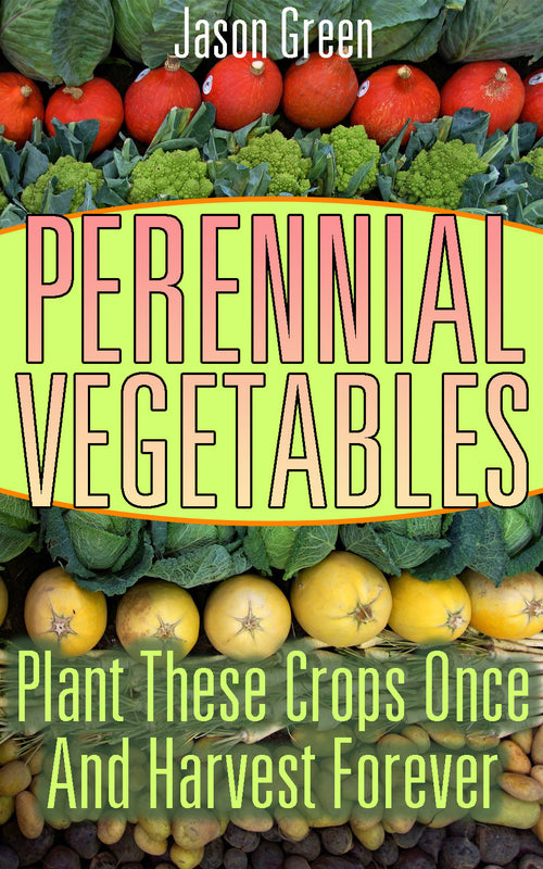 Perennial Vegetables. Plant These Crops Once And Harvest Forever