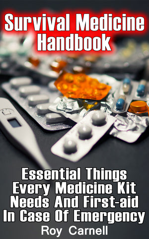 Survival Medicine Handbook: Essential Things Every Medicine Kit Needs And First-aid In Case Of Emergency - buy ebooks at Ebooksy