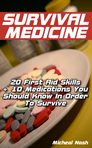 Survival Medicine: 20 First Aid Skills + 10 Medications You Should Know In Order To Survive - Ebooksy