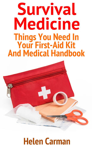 Survival Medicine: Things You Need In Your First-Aid Kit And Medical Handbook - buy ebooks at Ebooksy
