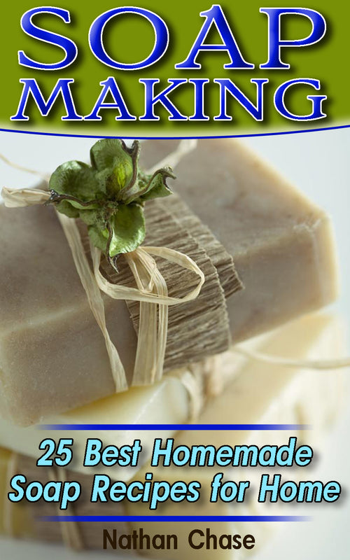 Soap Making: 25 Best Homemade Soap Recipes for Home - buy ebooks at Ebooksy