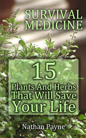 Survival Medicine: 15 Plants And Herbs That Will Save Your Life - buy ebooks at Ebooksy