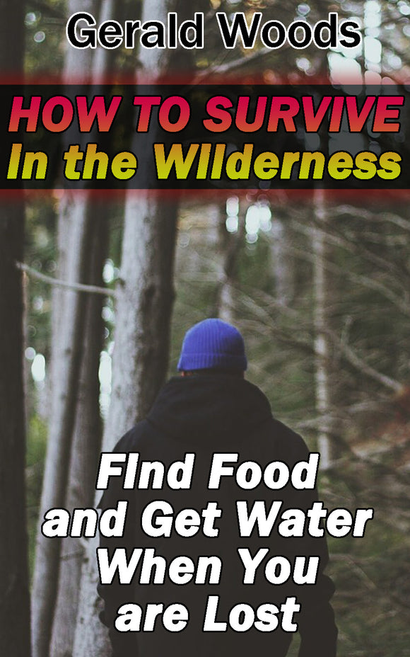 Survival : How to Survive in the Wilderness. Find Food and Get Water When You are Lost