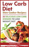 Low Carb Diet. Slow Cooker Recipes: 25 Delicious Low Carb Dinners To Lose Weight Fast - Ebooksy
