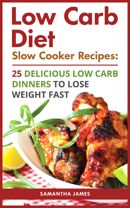 Low Carb Diet. Slow Cooker Recipes: 25 Delicious Low Carb Dinners To Lose Weight Fast