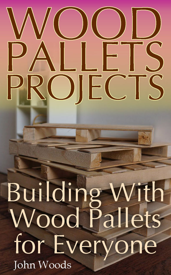 Building with Wood Pallets Fun & Easy Projects for Young and Old