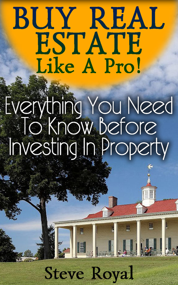 Buy Real Estate Like A Pro! Everything You Need To Know Before Investing In Property