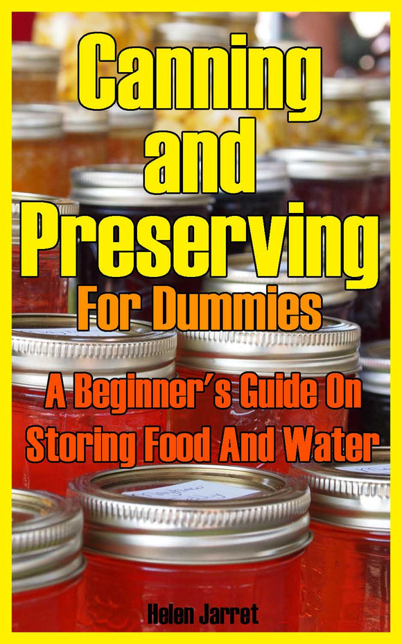 Survivals : Canning and Preserving For Beginners Learn How To Store Food