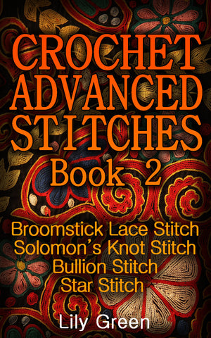 Crochet Advanced Stitches Book 2. Broomstick Lace Stitch, Solomon's Knot Stitch, Bullion Stitch, Star Stitch - best books on Ebooksy
