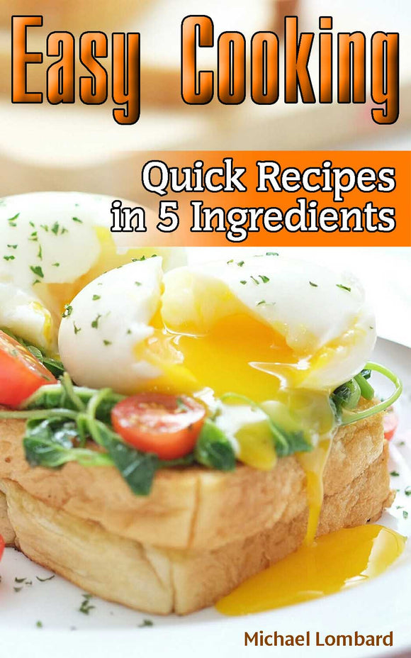 Easy Cooking : Easy Recipes  30 Quick Dishes in 5 Ingredients