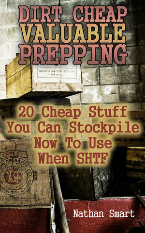 Dirt Cheap Valuable Prepping: 20 Cheap Stuff You Can Stockpile Now To Use When SHTF - Ebooksy