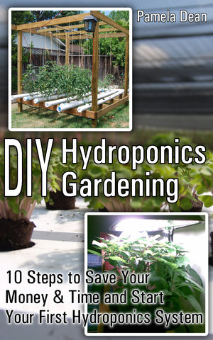 DIY Hydroponics Gardening: 10 Steps to Save Your Money & Time and Start Your First Hydroponics System