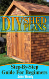 DIY Shed Plans: Build Your Own Shed.  Step-by-step Guide For Beginners