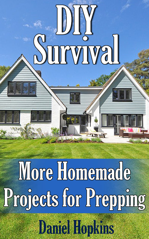 DIY Survival More Homemade Projects for Prepping