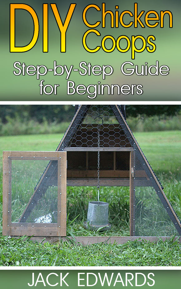 Chicken Coops For Beginners Step-by-step Guide On Building Your Own Chicken Coop_