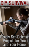 DIY Survival: Deadly Self-Defense Projects for You and Your Home - best books on Ebooksy