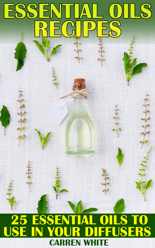 Essential Oils: 25 Best Essential Oil Recipes For Diffusers