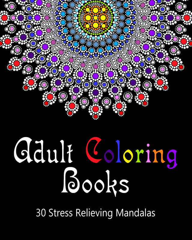 Adult Coloring Books: 30 Stress Relieving Mandalas Volume 1