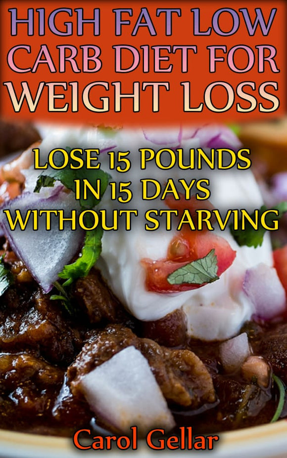 High Fat Low Carb Diet For Weight Loss. Lose 15 Pounds In 15 Days Without Starving