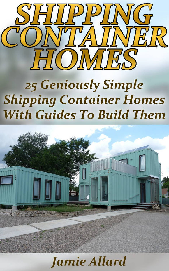 25 Geniously Simple Shipping Container Homes With Guides To Build Them