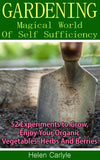 Gardening: Magical World Of Self-Sufficiency: 52 Experiments to Grow, Enjoy Your Organic Vegetables, Herbs, And Berries - Ebooksy