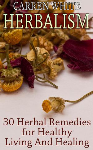 Herbalism. 30+ Homemade Recipes And Herbal Remedies To Healthy Living And Healing - best books on Ebooksy