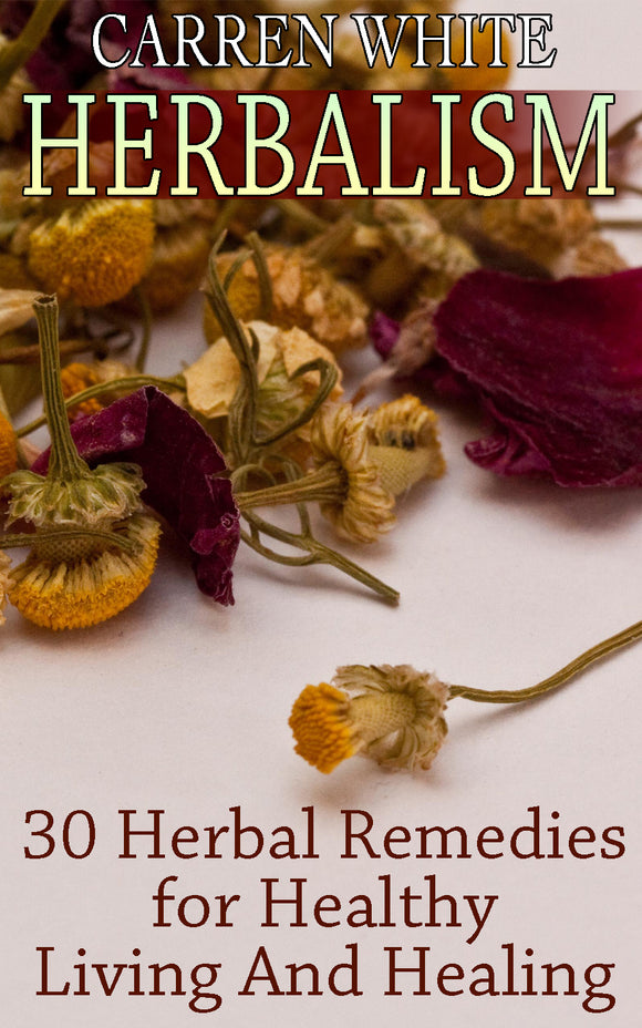 Herbalism. 30+ Homemade Recipes And Herbal Remedies To Healthy Living And Healing