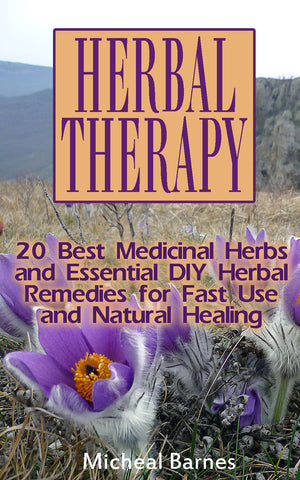 Herbal Therapy: 20 Best Medicinal Herbs and Essential DIY Herbal Remedies for Fast Use and Natural Healing