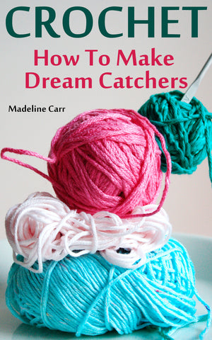 Crochet: How To Make Dream Catchers - best books on Ebooksy