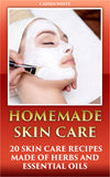 Natural Skin Care. 20 Homemade Skin Care Recipes Based on Herbs and Essential Oils